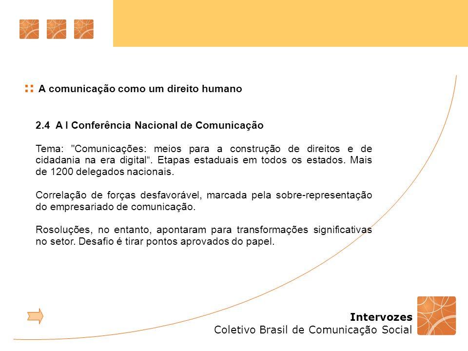Intervozes Coletivo Brasil de Comunicação Social :: A comunicação como um direito humano 2.4 A I Conferência Nacional de Comunicação Tema: