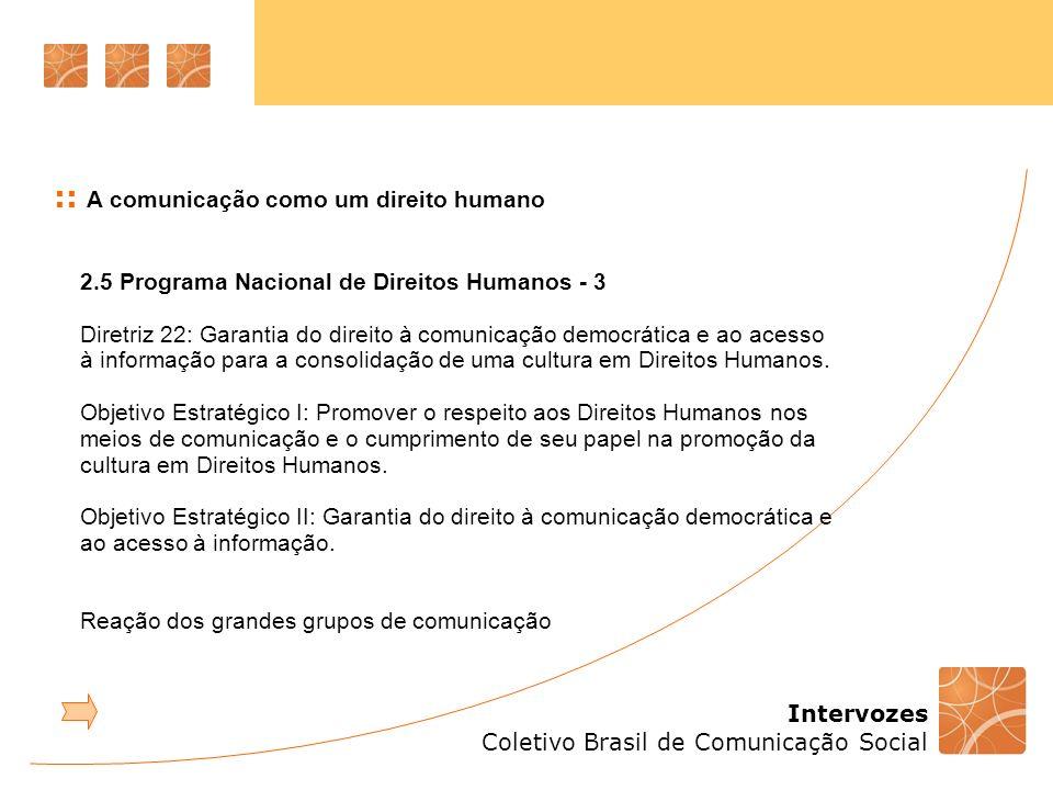 Intervozes Coletivo Brasil de Comunicação Social :: A comunicação como um direito humano 2.5 Programa Nacional de Direitos Humanos - 3 Diretriz 22: Ga