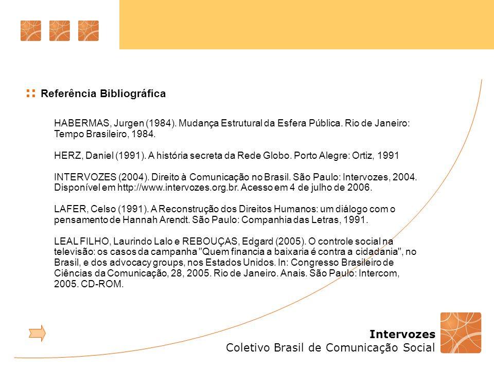 Intervozes Coletivo Brasil de Comunicação Social :: Referência Bibliográfica HABERMAS, Jurgen (1984). Mudança Estrutural da Esfera Pública. Rio de Jan