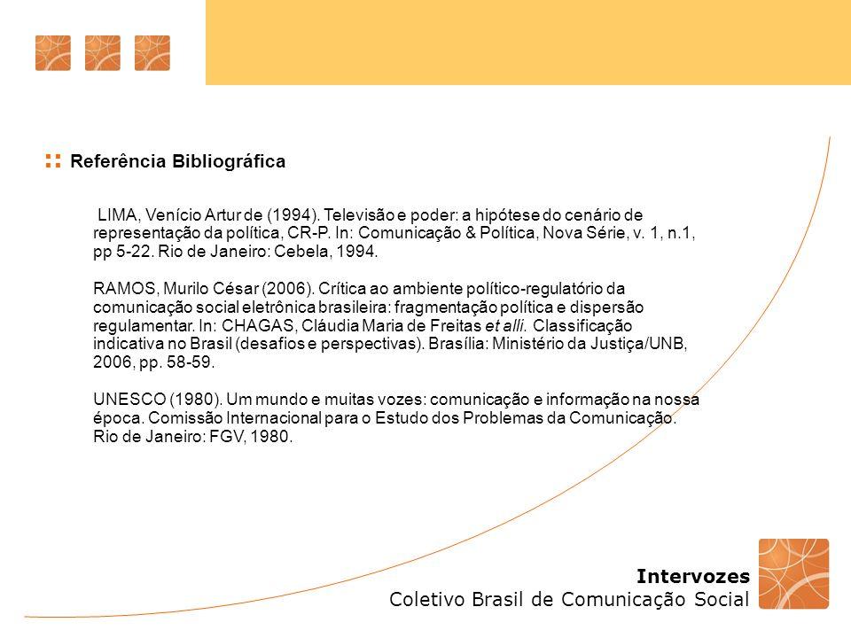Intervozes Coletivo Brasil de Comunicação Social :: Referência Bibliográfica LIMA, Venício Artur de (1994). Televisão e poder: a hipótese do cenário d