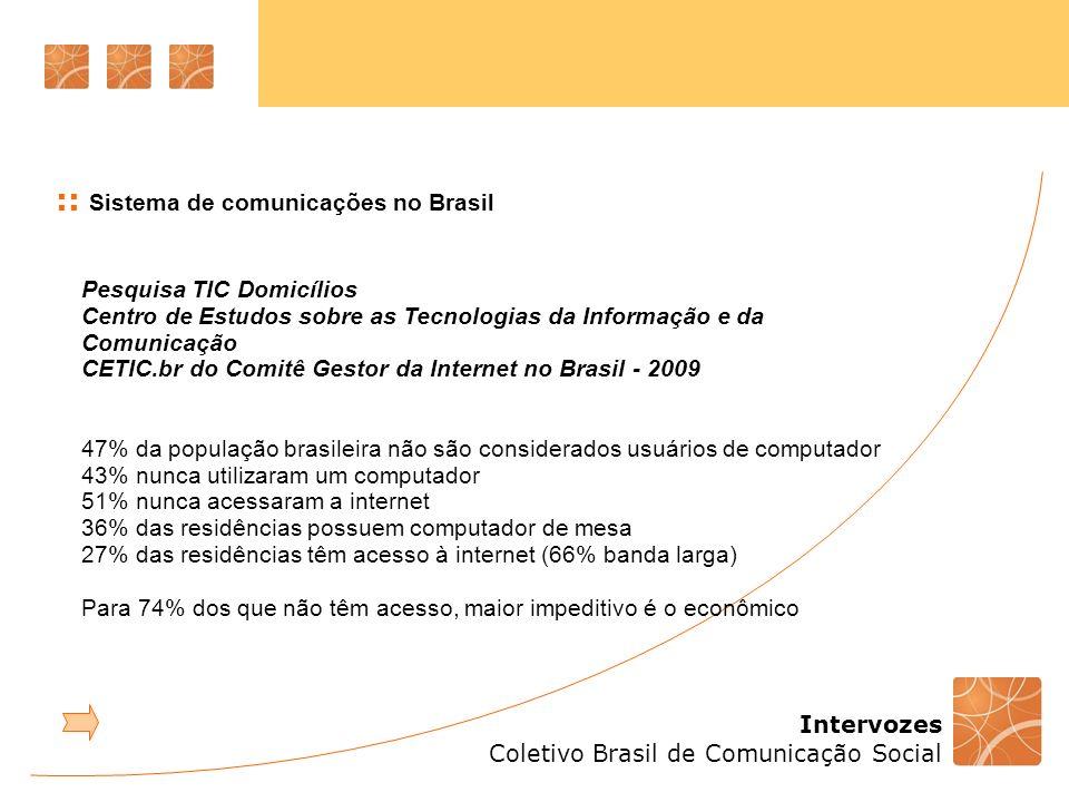 Intervozes Coletivo Brasil de Comunicação Social :: Sistema de comunicações no Brasil Pesquisa TIC Domicílios Centro de Estudos sobre as Tecnologias d