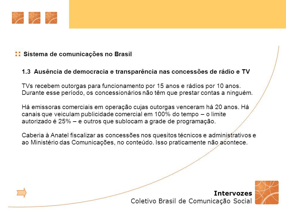 Intervozes Coletivo Brasil de Comunicação Social :: Sistema de comunicações no Brasil 1.3 Ausência de democracia e transparência nas concessões de rád