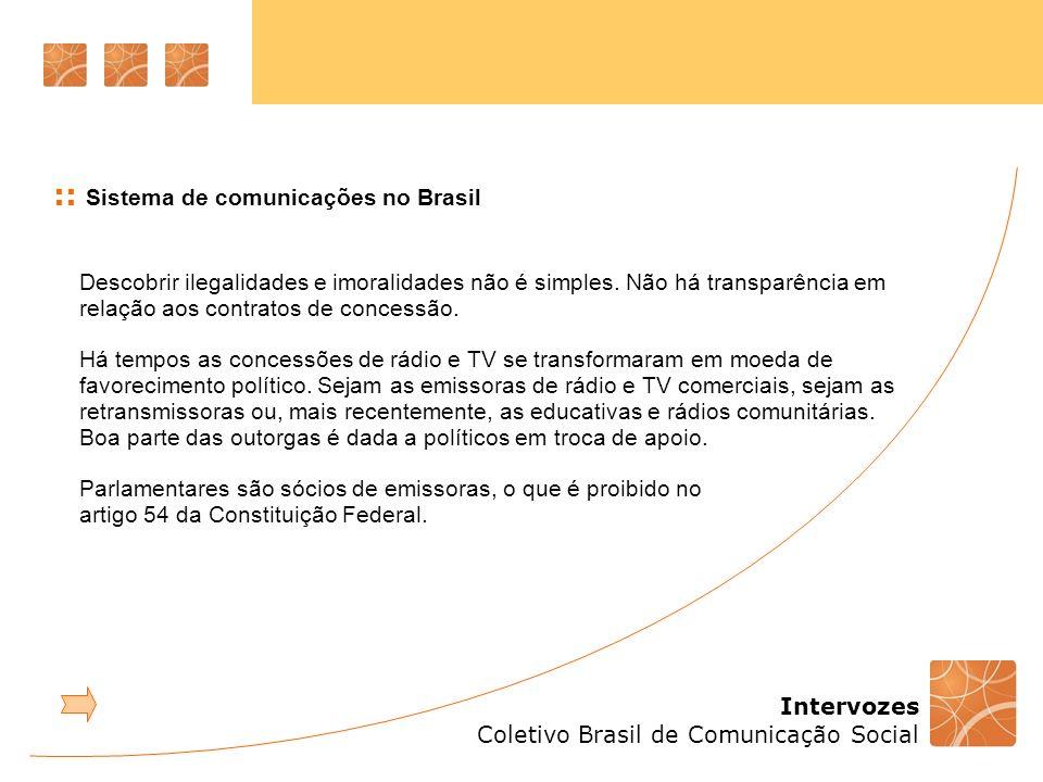 Intervozes Coletivo Brasil de Comunicação Social :: Sistema de comunicações no Brasil Descobrir ilegalidades e imoralidades não é simples. Não há tran