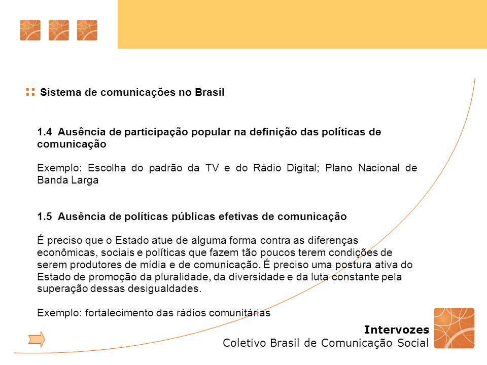 Intervozes Coletivo Brasil de Comunicação Social :: Sistema de comunicações no Brasil 1.4 Ausência de participação popular na definição das políticas