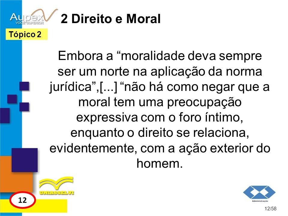 2 Direito e Moral Embora a moralidade deva sempre ser um norte na aplicação da norma jurídica,[...] não há como negar que a moral tem uma preocupação