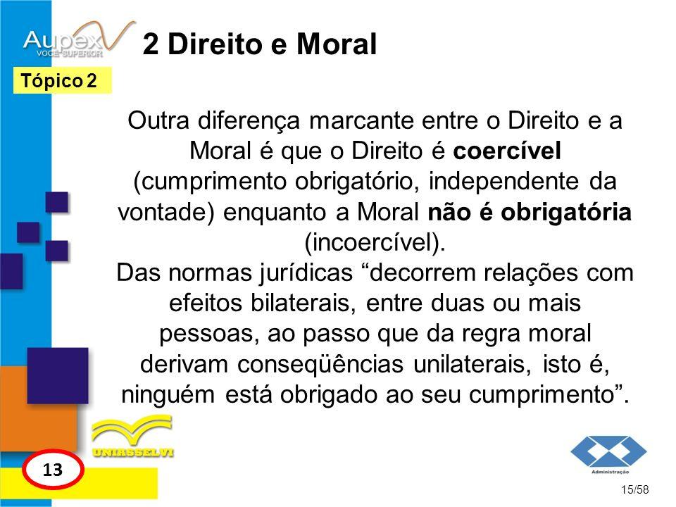 2 Direito e Moral Outra diferença marcante entre o Direito e a Moral é que o Direito é coercível (cumprimento obrigatório, independente da vontade) en