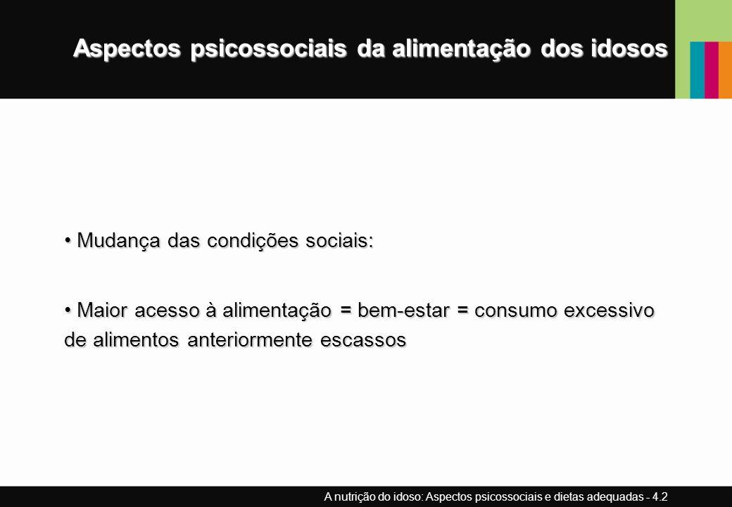 Aspectos psicossociais da alimentação dos idosos Mudança das condições sociais: Mudança das condições sociais: Maior acesso à alimentação = bem-estar