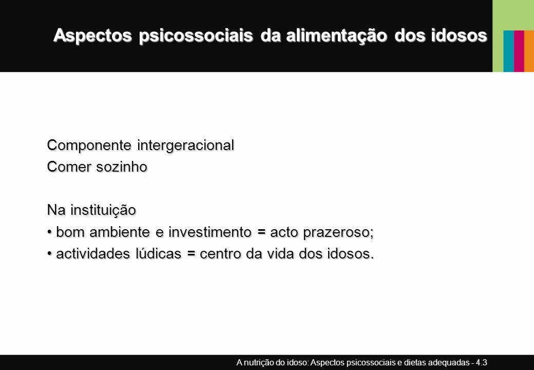 Aspectos psicossociais da alimentação dos idosos Componente intergeracional Comer sozinho Na instituição bom ambiente e investimento = acto prazeroso;