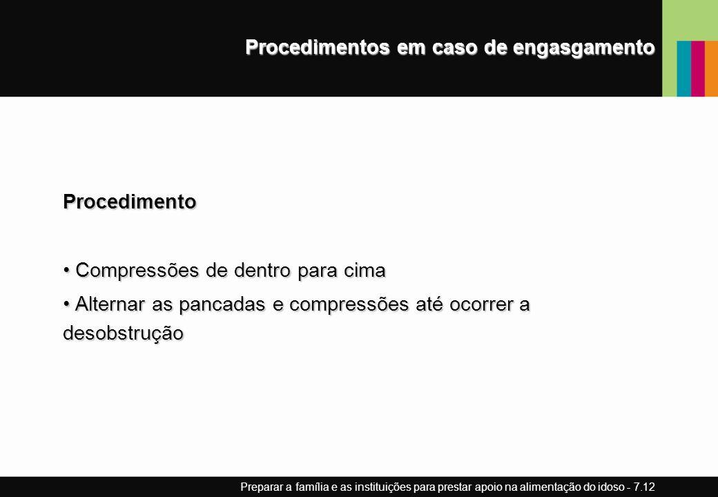 Procedimentos em caso de engasgamento Procedimento Compressões de dentro para cima Compressões de dentro para cima Alternar as pancadas e compressões