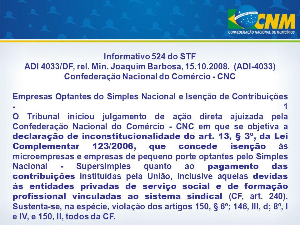 Informativo 524 do STF ADI 4033/DF, rel. Min. Joaquim Barbosa, 15.10.2008. (ADI-4033) Confederação Nacional do Comércio - CNC Empresas Optantes do Sim