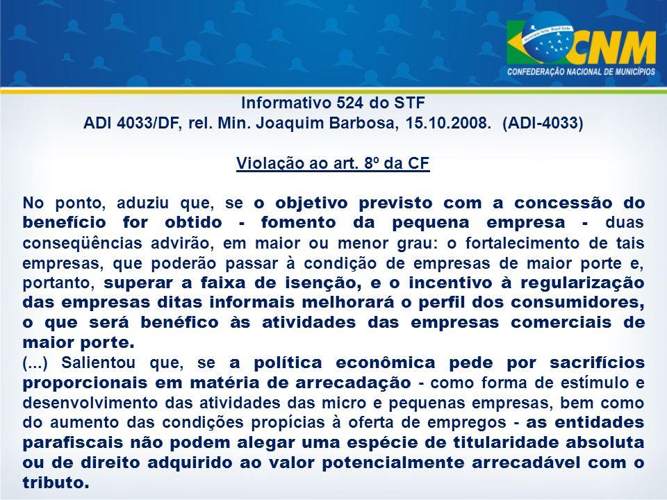 Informativo 524 do STF ADI 4033/DF, rel. Min. Joaquim Barbosa, 15.10.2008. (ADI-4033) Violação ao art. 8º da CF No ponto, aduziu que, se o objetivo pr
