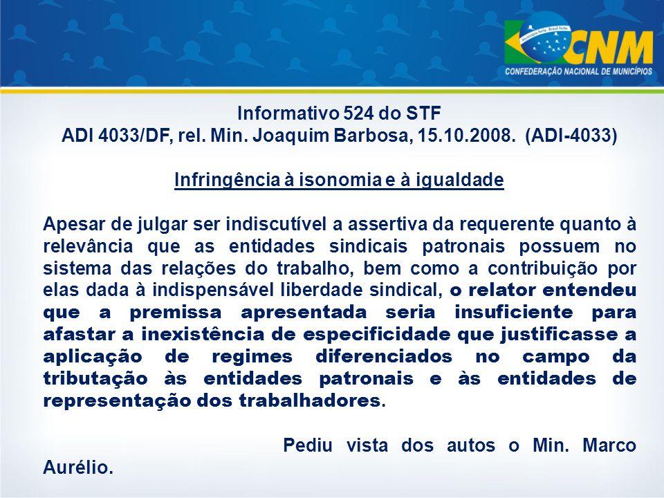 Informativo 524 do STF ADI 4033/DF, rel. Min. Joaquim Barbosa, 15.10.2008. (ADI-4033) Infringência à isonomia e à igualdade Apesar de julgar ser indis