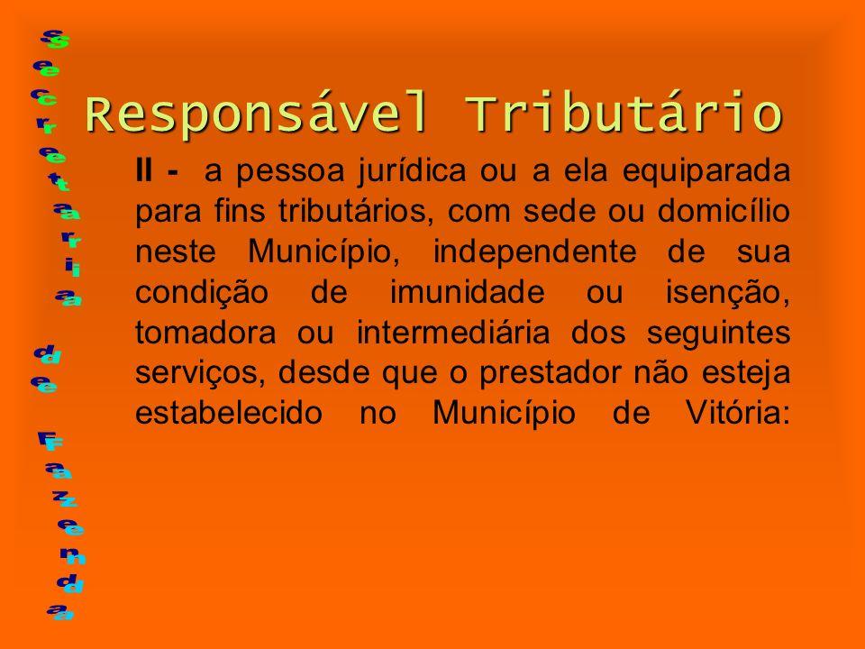 Responsável Tributário II - a pessoa jurídica ou a ela equiparada para fins tributários, com sede ou domicílio neste Município, independente de sua co