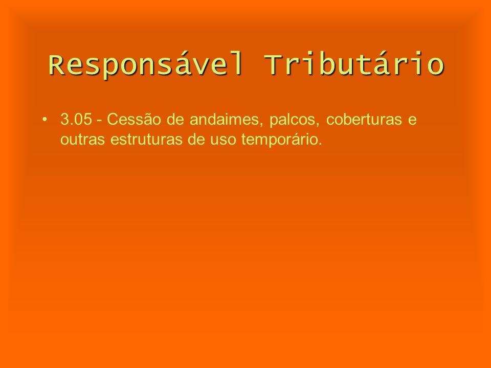 Responsável Tributário 3.05 - Cessão de andaimes, palcos, coberturas e outras estruturas de uso temporário.