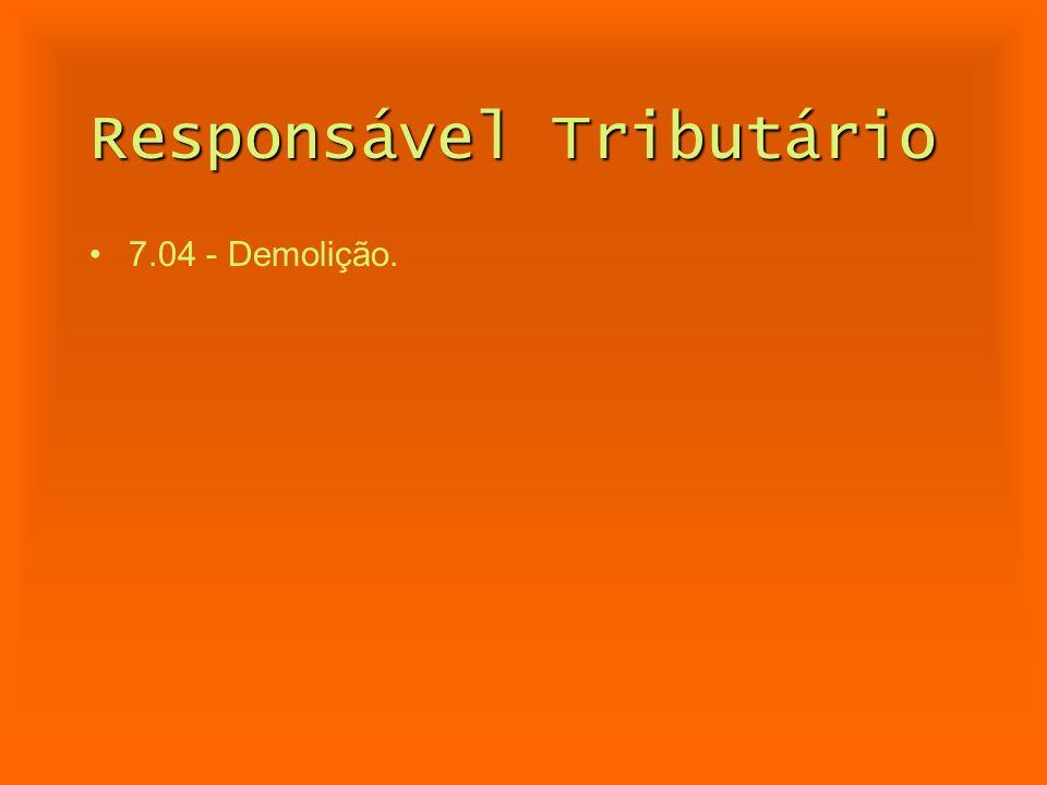 Responsável Tributário 7.04 - Demolição.
