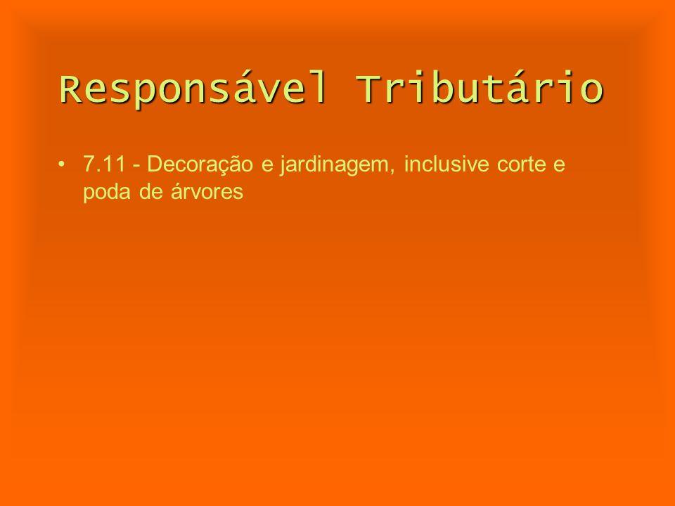 Responsável Tributário 7.11 - Decoração e jardinagem, inclusive corte e poda de árvores