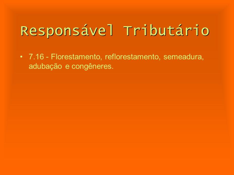 Responsável Tributário 7.16 - Florestamento, reflorestamento, semeadura, adubação e congêneres.