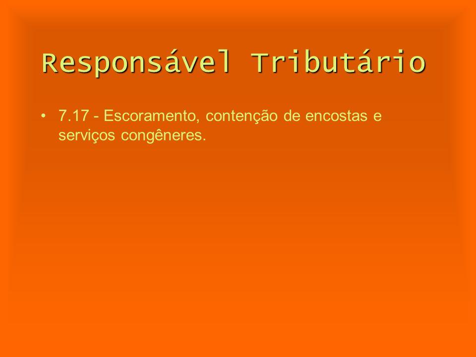 Responsável Tributário 7.17 - Escoramento, contenção de encostas e serviços congêneres.