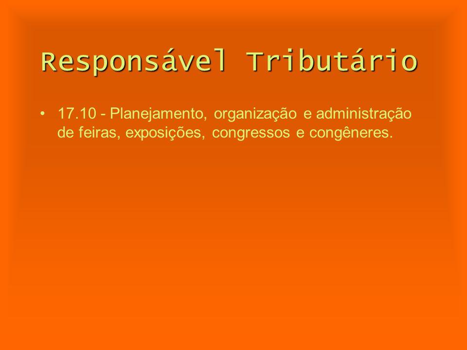 Responsável Tributário 17.10 - Planejamento, organização e administração de feiras, exposições, congressos e congêneres.