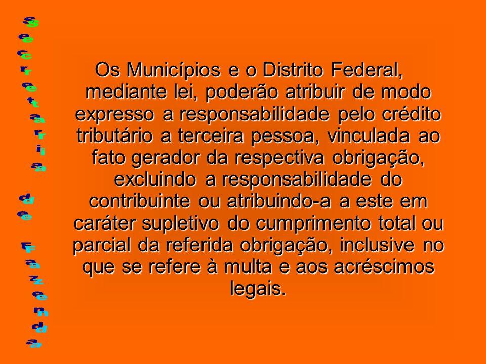 Os Municípios e o Distrito Federal, mediante lei, poderão atribuir de modo expresso a responsabilidade pelo crédito tributário a terceira pessoa, vinc