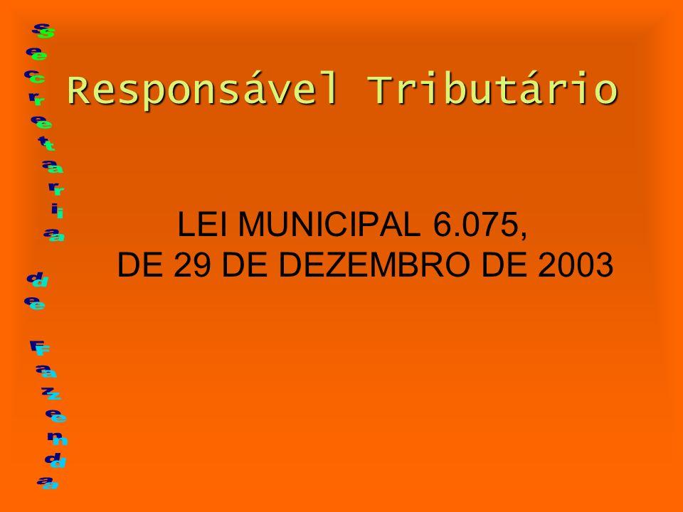 Responsável Tributário LEI MUNICIPAL 6.075, DE 29 DE DEZEMBRO DE 2003