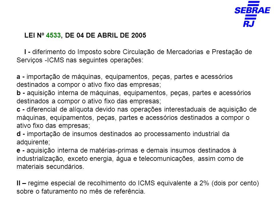 LEI Nº 4533, DE 04 DE ABRIL DE 2005 I - diferimento do Imposto sobre Circulação de Mercadorias e Prestação de Serviços -ICMS nas seguintes operações: