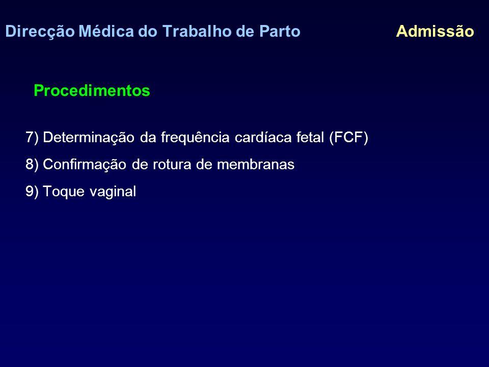 Direcção Médica do Trabalho de Parto Admissão Toque vaginal NUNCA, se rotura de membranas sem contractilidade Dilatação cervical (cm) Apagamento do colo (cm ou %) grau de encurtamento do colo