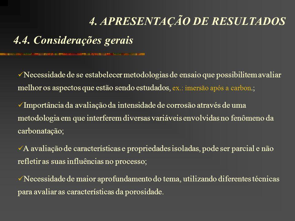 4.4. Considerações gerais 4. APRESENTAÇÃO DE RESULTADOS Necessidade de se estabelecer metodologias de ensaio que possibilitem avaliar melhor os aspect