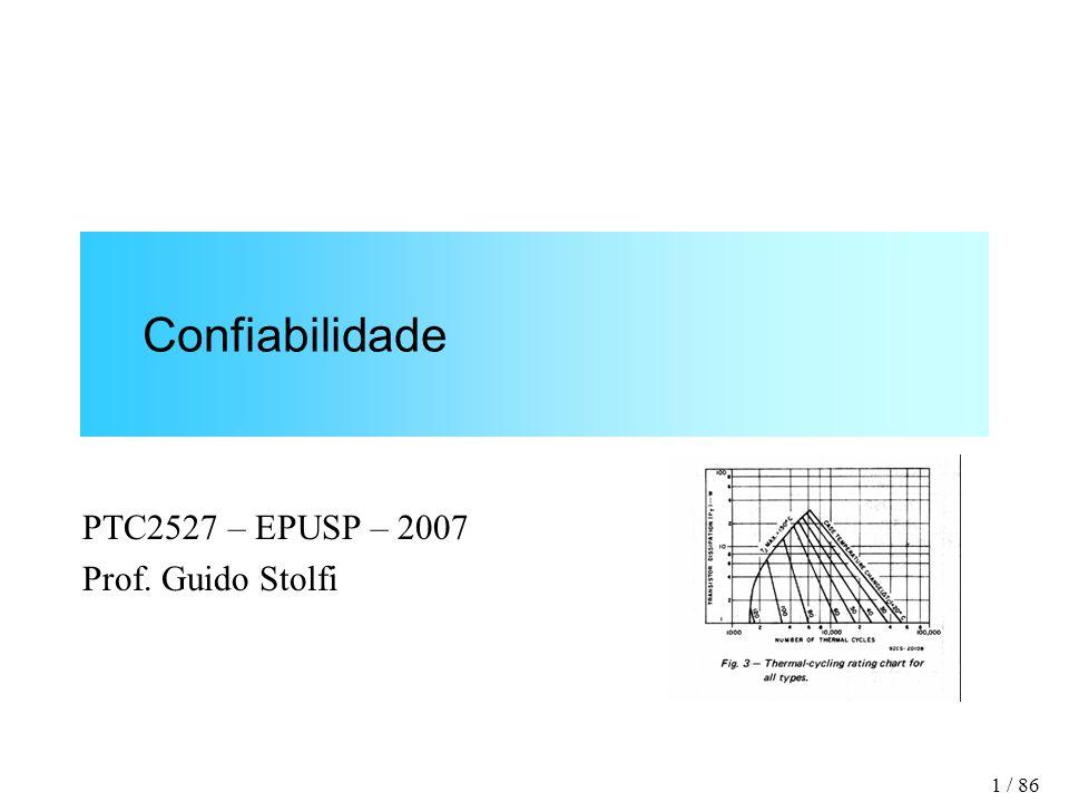 1 / 86 Confiabilidade PTC2527 – EPUSP – 2007 Prof. Guido Stolfi