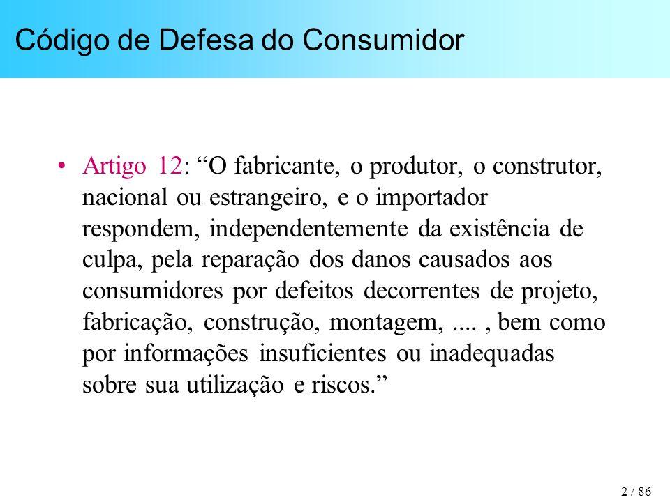 2 / 86 Código de Defesa do Consumidor Artigo 12: O fabricante, o produtor, o construtor, nacional ou estrangeiro, e o importador respondem, independen