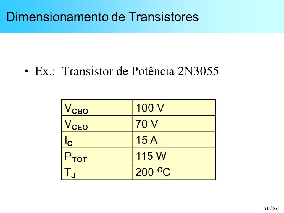 61 / 86 Dimensionamento de Transistores Ex.: Transistor de Potência 2N3055 V CBO 100 V V CEO 70 V ICIC 15 A P TOT 115 W TJTJ 200 O C