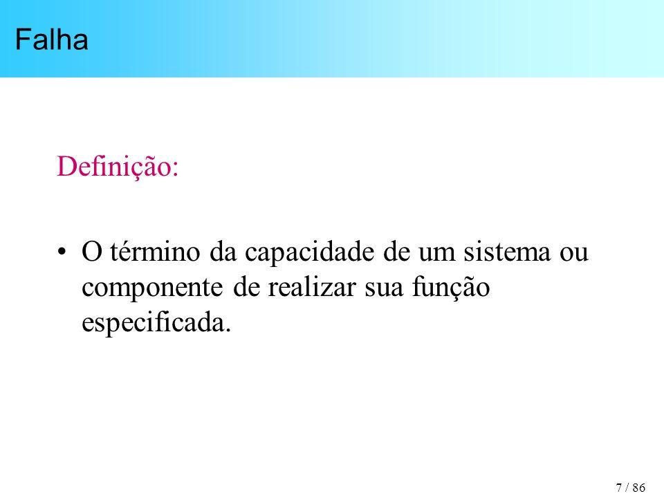 7 / 86 Falha Definição: O término da capacidade de um sistema ou componente de realizar sua função especificada.