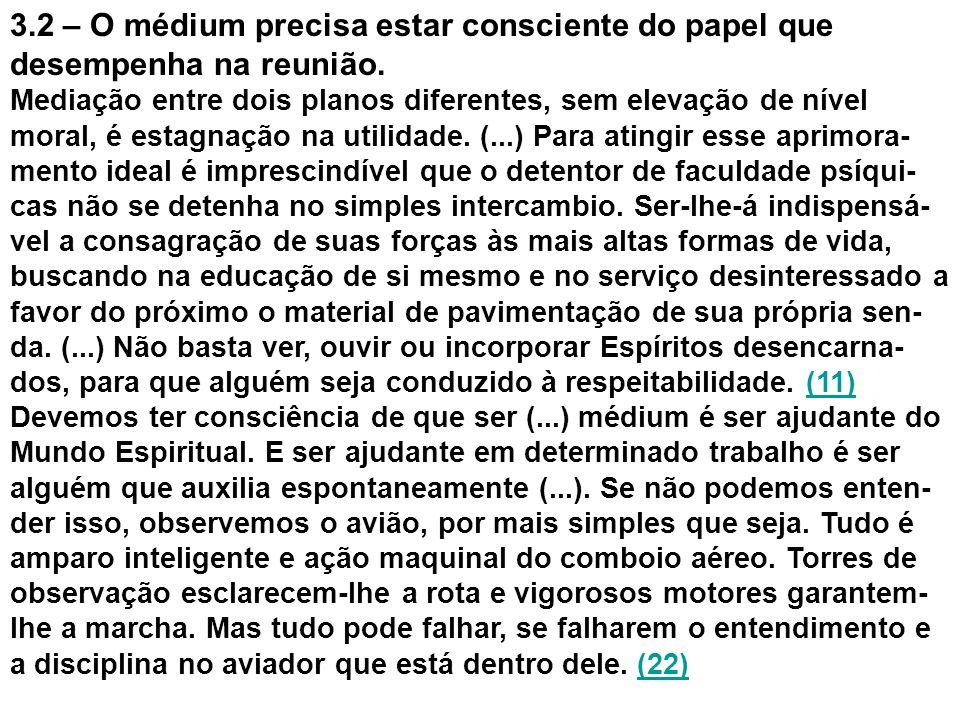 3.2 – O médium precisa estar consciente do papel que desempenha na reunião. Mediação entre dois planos diferentes, sem elevação de nível moral, é esta
