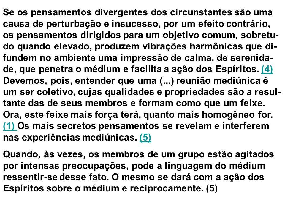 Se os pensamentos divergentes dos circunstantes são uma causa de perturbação e insucesso, por um efeito contrário, os pensamentos dirigidos para um ob