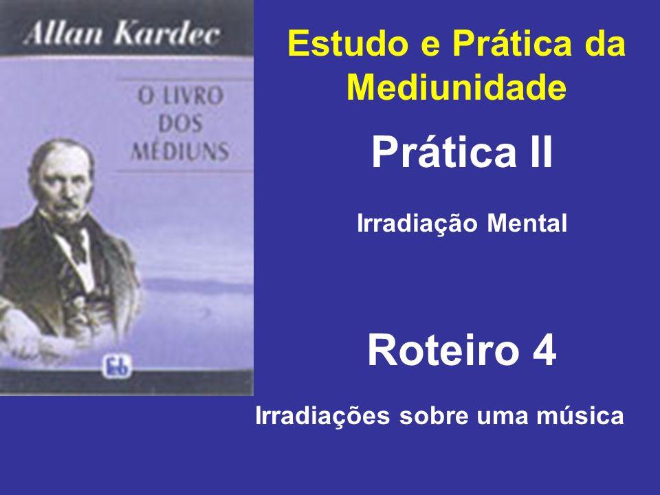 Estudo e Prática da Mediunidade Prática II Roteiro 4 Irradiação Mental Irradiações sobre uma música