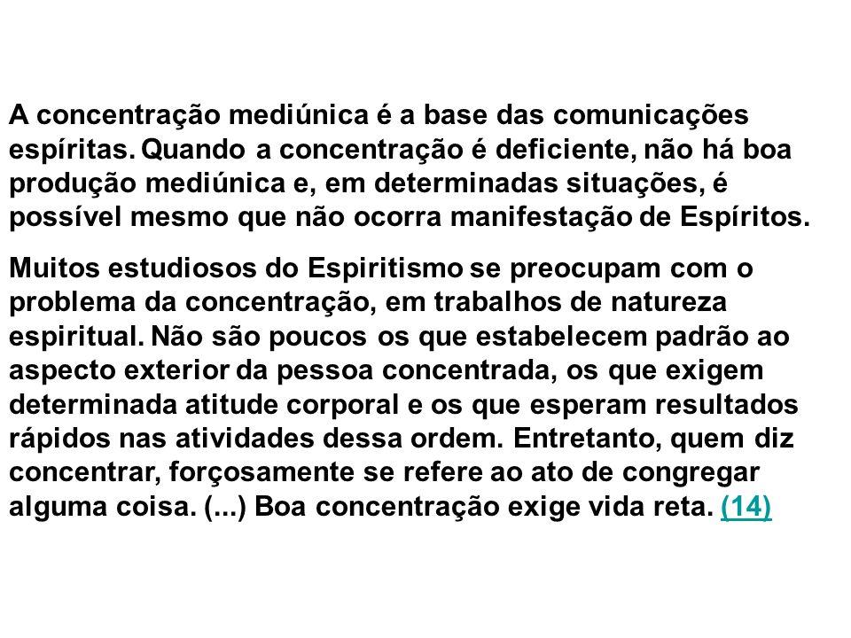 2) Mecanismos da Concentração Mediúnica Como qualquer outra atividade, a concentração se desenvolve pelo exercício.