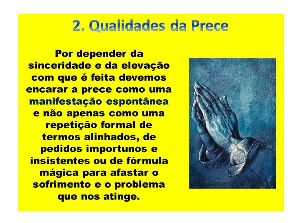 A oração, elevando o nível mental da criatura confiante no Divino Poder, favorece o intercâmbio entre as duas esferas e facilita a tarefa de auxilio fraternal.