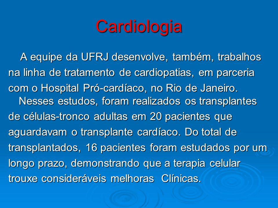 Cardiologia A equipe da UFRJ desenvolve, também, trabalhos A equipe da UFRJ desenvolve, também, trabalhos na linha de tratamento de cardiopatias, em p