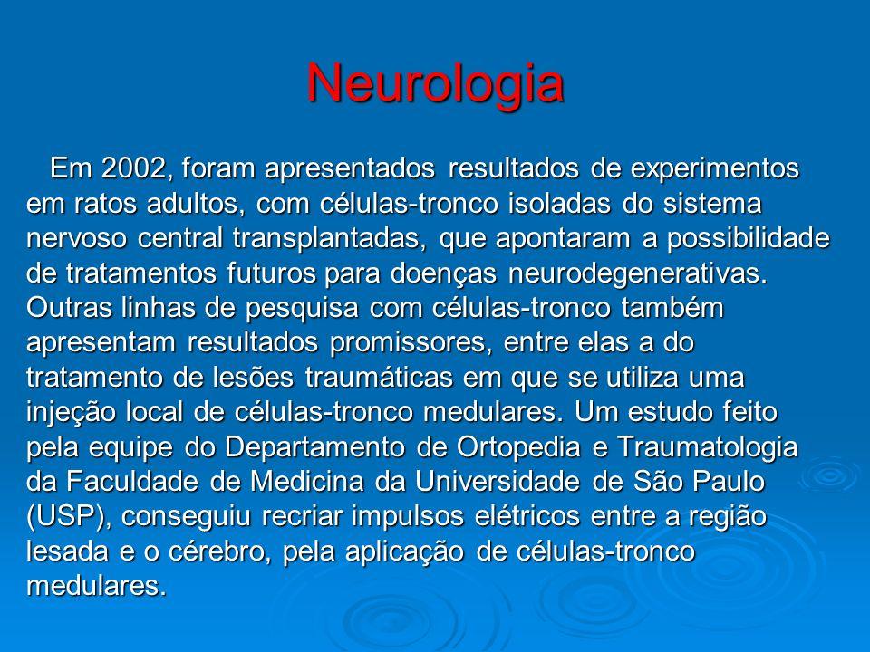 Neurologia Em 2002, foram apresentados resultados de experimentos Em 2002, foram apresentados resultados de experimentos em ratos adultos, com células