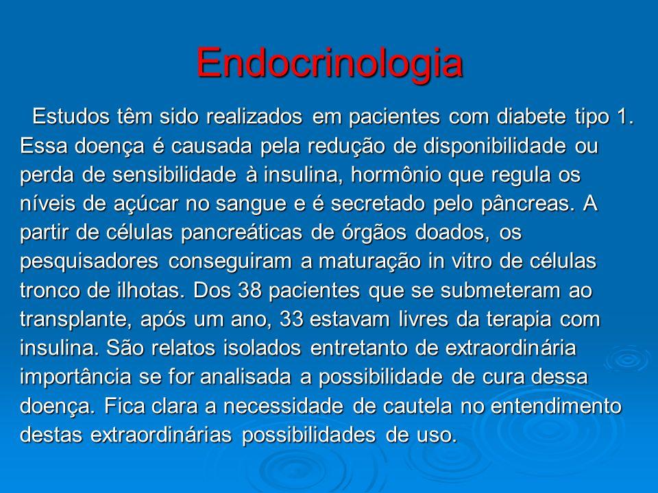 Endocrinologia Estudos têm sido realizados em pacientes com diabete tipo 1. Estudos têm sido realizados em pacientes com diabete tipo 1. Essa doença é