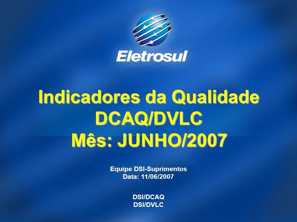 Equipe DSI-Suprimentos Data: 11/06/2007 DSI/DCAQ DSI/DVLC Indicadores da Qualidade DCAQ/DVLC Mês: JUNHO/2007