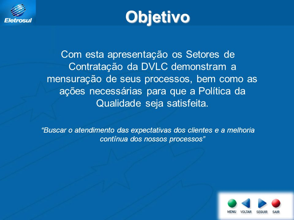 Objetivo Com esta apresentação os Setores de Contratação da DVLC demonstram a mensuração de seus processos, bem como as ações necessárias para que a Política da Qualidade seja satisfeita.
