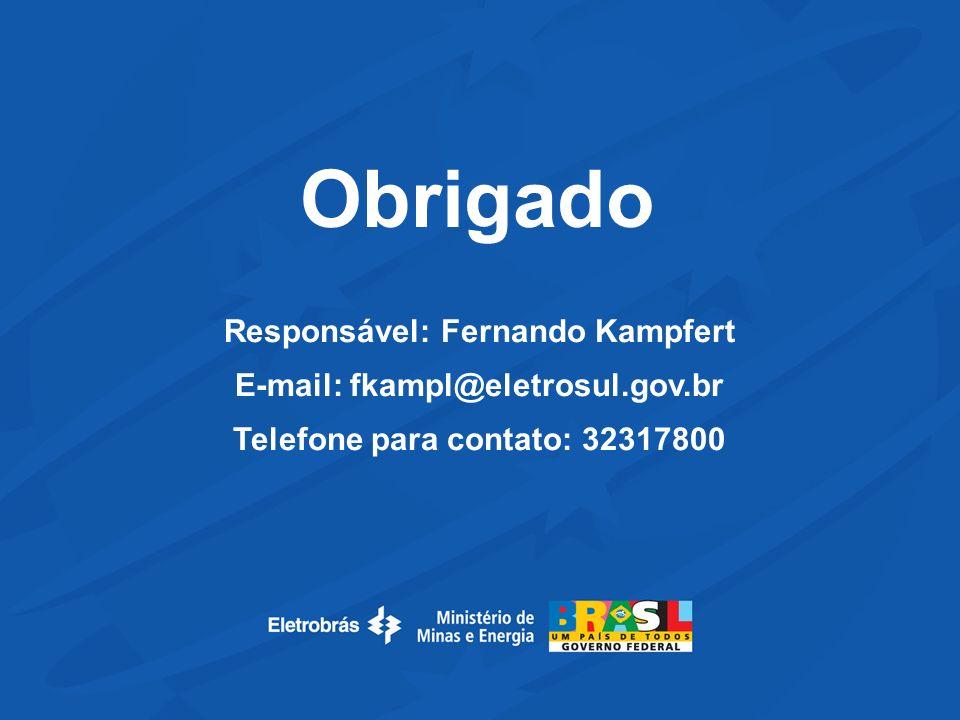 Obrigado Responsável: Fernando Kampfert E-mail: fkampl@eletrosul.gov.br Telefone para contato: 32317800