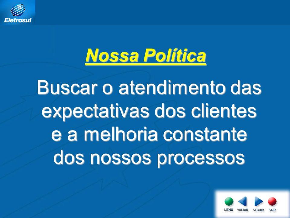 Nossa Política Buscar o atendimento das expectativas dos clientes e a melhoria constante dos nossos processos