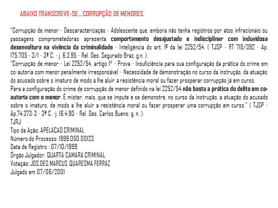 ABAIXO TRANSCREVE-SE... CORRUPÇÃO DE MENORES. Corrupção de menor - Descaracterização - Adolescente que, embora não tenha registros por atos infraciona