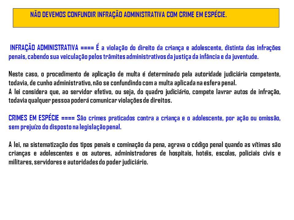 NÃO DEVEMOS CONFUNDIR INFRAÇÃO ADMINISTRATIVA COM CRIME EM ESPÉCIE. INFRAÇÃO ADMINISTRATIVA ==== É a violação do direito da criança e adolescente, dis