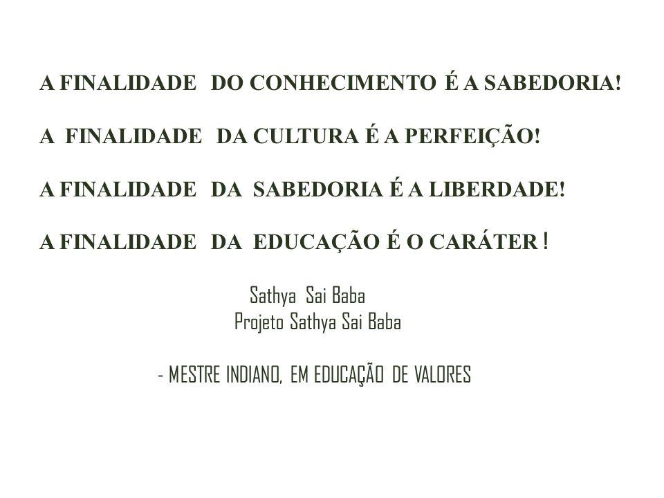 A FINALIDADE DO CONHECIMENTO É A SABEDORIA! A FINALIDADE DA CULTURA É A PERFEIÇÃO! A FINALIDADE DA SABEDORIA É A LIBERDADE! A FINALIDADE DA EDUCAÇÃO É