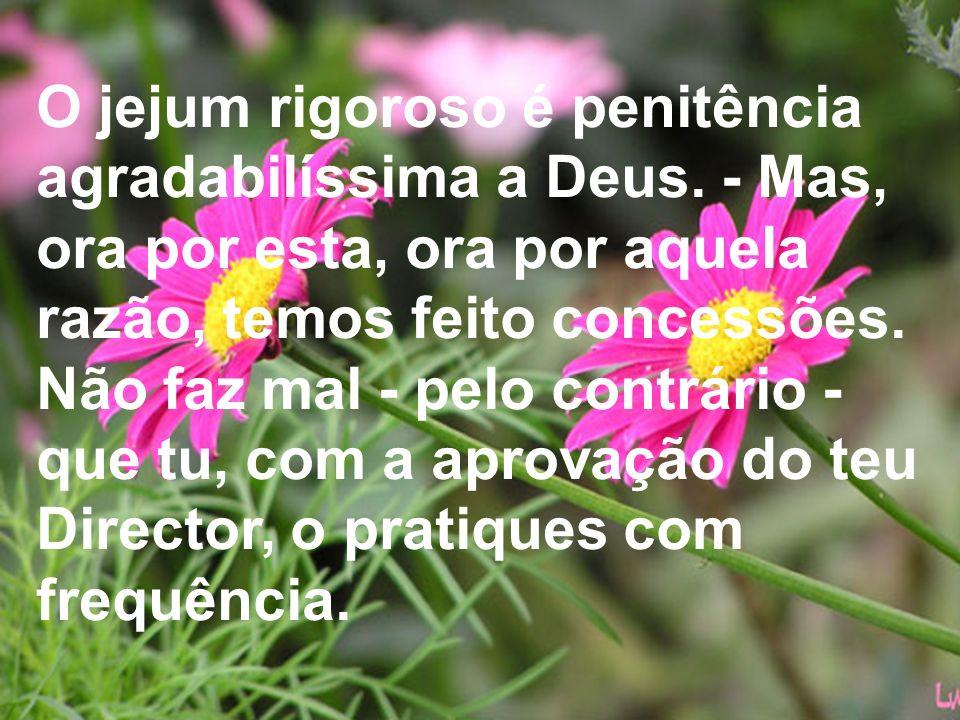 O jejum rigoroso é penitência agradabilíssima a Deus.