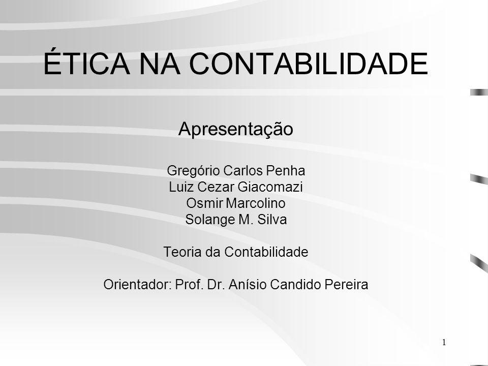 1 ÉTICA NA CONTABILIDADE Apresentação Gregório Carlos Penha Luiz Cezar Giacomazi Osmir Marcolino Solange M.