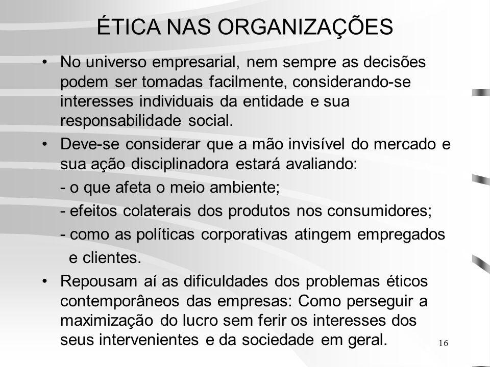 16 ÉTICA NAS ORGANIZAÇÕES No universo empresarial, nem sempre as decisões podem ser tomadas facilmente, considerando-se interesses individuais da entidade e sua responsabilidade social.